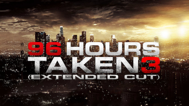 96 Hours - Taken 3 (Extended Cut)