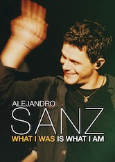 Search netflix Alejandro Sanz: What I Was Is What I Am